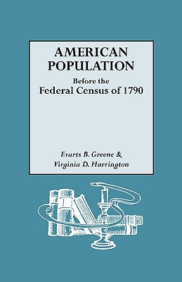 American Population Before the Federal Census of 1790 - Greene, Evarts Boutell, and Harrington, Virginia D