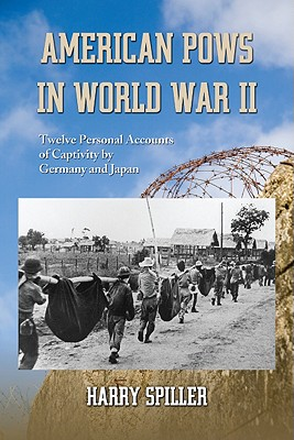 American POWs in World War II: Twelve Personal Accounts of Captivity by Germany and Japan - Spiller, Harry