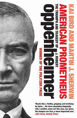 American Prometheus: The Triumph and Tragedy of J. Robert Oppenheimer - Bird, Kai, and Sherwin, Martin J.