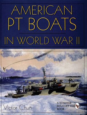 American PT Boats in World War II - Chun, Victor