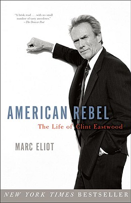 American Rebel: The Life of Clint Eastwood - Eliot, Marc