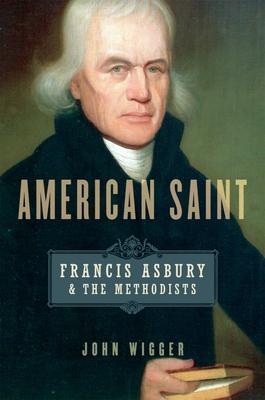 American Saint: Francis Asbury and the Methodists - Wigger, John