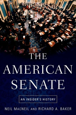 American Senate: An Insider's History - MacNeil, Neil, and Baker, Richard A