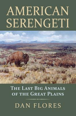 American Serengeti: The Last Big Animals of the Great Plains - Flores, Dan