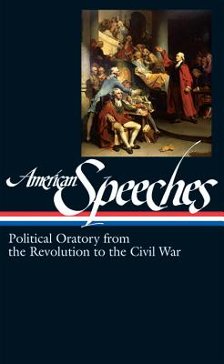 American Speeches Revolution to Civil War: Political Oratory from the Revolution to the Civil War - Widmer, Ted (Editor)