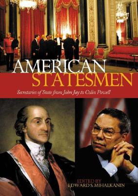 American Statesmen: Secretaries of State from John Jay to Colin Powell - Mihalkanin, Edward S (Editor)