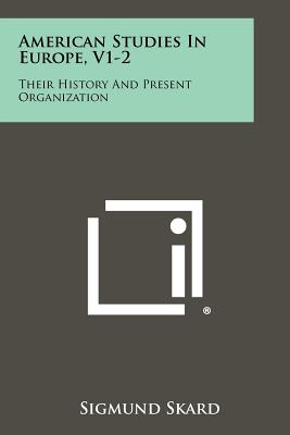American Studies in Europe, V1-2: Their History and Present Organization - Skard, Sigmund