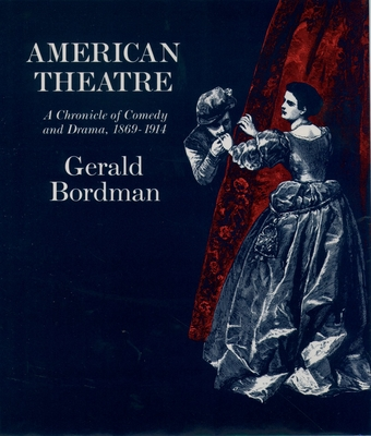 American Theatre: A Chronicle of Comedy and Drama: 1869-1914 - Bordman, Gerald
