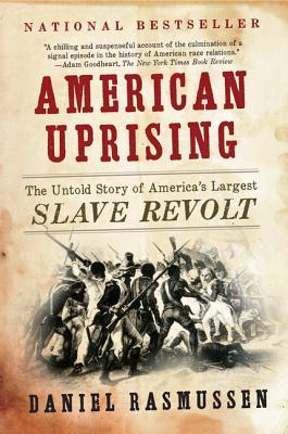 American Uprising: The Untold Story of America's Largest Slave Revolt - Rasmussen, Daniel