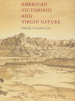 American Victorians and Virgin Nature - Lears, T J Jackson (Editor), and White, Richard, and Burns, Sarah