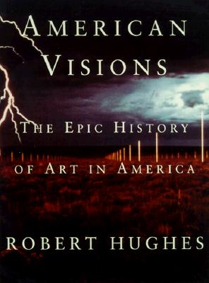 American Visions: The Epic History of Art in America - Hughes, Robert