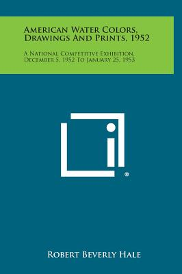 American Water Colors, Drawings and Prints, 1952: A National Competitive Exhibition, December 5, 1952 to January 25, 1953 - Hale, Robert Beverly