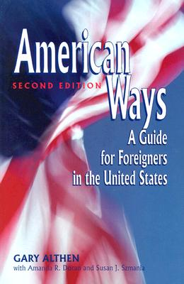American Ways: A Guide for Foreigners in the United States - Althen, Gary, and Gardner, Gary T