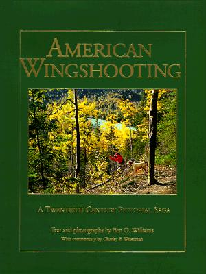 American Wingshooting: A 20th Century Pictorial Saga - Williams, Ben O (Photographer)