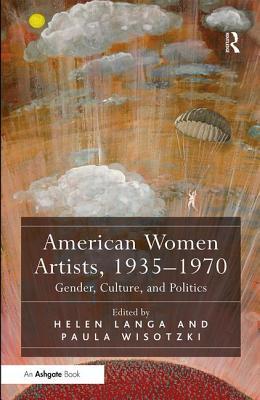 American Women Artists, 1935-1970: Gender, Culture, and Politics - Langa, Helen (Editor), and Wisotzki, Paula, Dr. (Editor)