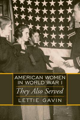 American Women in World War I: They Also Served - Gavin, Lettie
