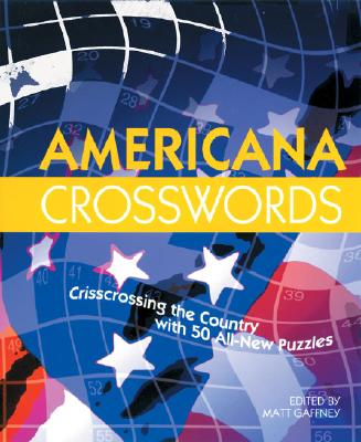 Americana Crosswords: Crisscrossing the Country with 50 All-New Puzzles - Gaffney, Matt (Editor)