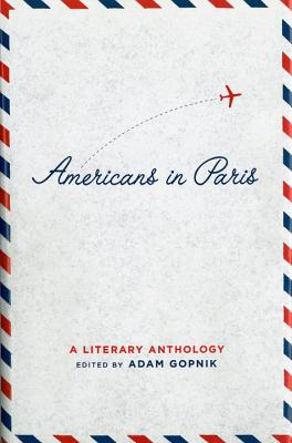 Americans in Paris: A Literary Anthology - Gopnik, Adam
