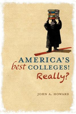 America's Best Colleges! Really? - Howard, John A