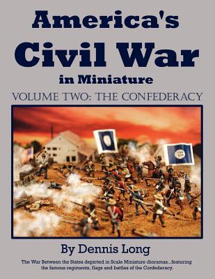 America's Civil War in Minature: Vol. 2 the Confederacy - Long, Dennis