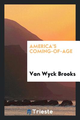 America's Coming-Of-Age - Brooks, Van Wyck