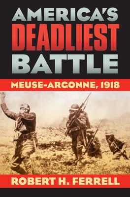 America's Deadliest Battle: Meuse-Argonne, 1918 - Ferrell, Robert H, Mr.