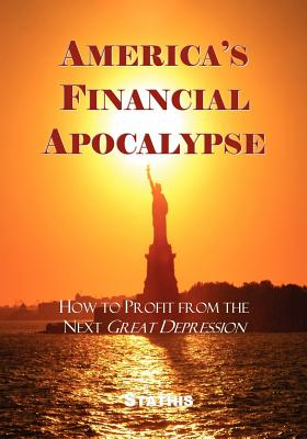 America's Financial Apocalypse: How to Profit from the Next Great Depression - Stathis