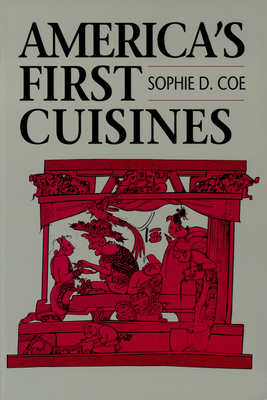 America's First Cuisines - Coe, Sophie D