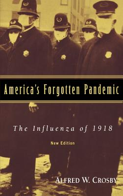 America's Forgotten Pandemic: The Influenza of 1918 - Crosby, Alfred W, and Alfred W, Crosby