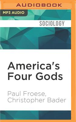 America's Four Gods: What We Say about God and What That Says about Us - Froese, Paul