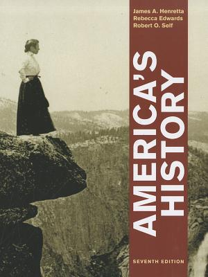 America's History - Henretta, James A, and Edwards, Rebecca, and Self, Robert O