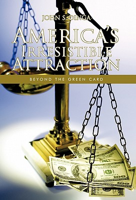 America's Irresistible Attraction: Beyond the Green Card - Dinga, John S