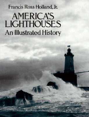 America's Lighthouses: An Illustrated History - Holland, Francis Ross, Jr., and Holland, F Ross