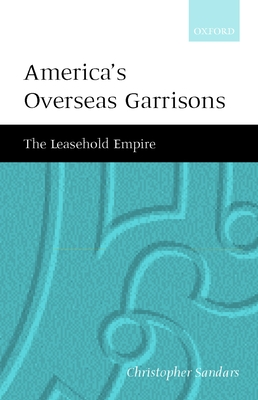 America's Overseas Garrisons: The Leasehold Empire - Sandars, C T