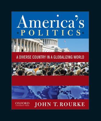 America's Politics: A Diverse Country in a Globalizing World - Rourke, John T, Professor