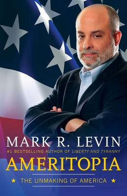 Ameritopia: The Unmaking of America - Levin, Mark R
