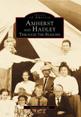 Amherst and Hadley: Through the Seasons - Lombardo, Daniel