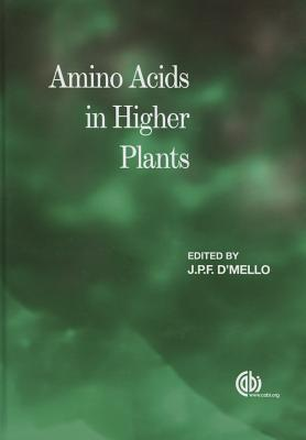 Amino Acids in Higher Plan - D'Mello, J. P. Felix (Editor), and Raychaudhuri, A. (Contributions by), and Hudson, A. O. (Contributions by)