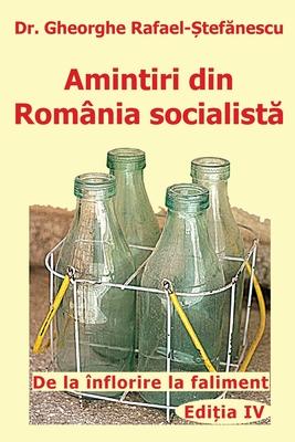 Amintiri din Romania socialista: De la inflorire la faliment - Rafael Stefanescu, Gheorghe, and Rafael, T (Editor), and Musat, Alina (Editor)