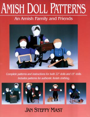 "Amish Doll Patterns: An Amish Family and Friends: Complete Patters and Instructions for Both 22"" Dolls and 15"" Dolls. Includes Pat - Mast, Jan"