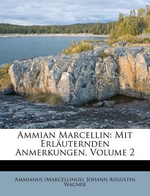 Ammian Marcellin: Mit Erl Uternden Anmerkungen, Volume 2 - Marcellinus, Ammianus, and Wagner, Johann Augustin (Creator)