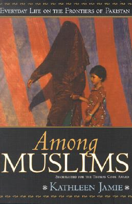 Among Muslims: Everyday Life on the Frontiers of Pakistan - Jamie, Kathleen