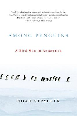 Among Penguins: A Bird Man in Antarctica - Strycker, Noah