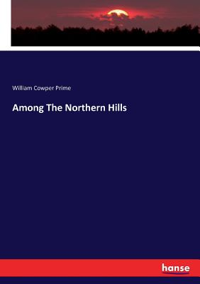 Among the Northern Hills - Prime, William Cowper