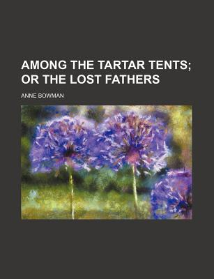 Among the Tartar Tents: Or the Lost Fathers (1875) - Bowman, Anne