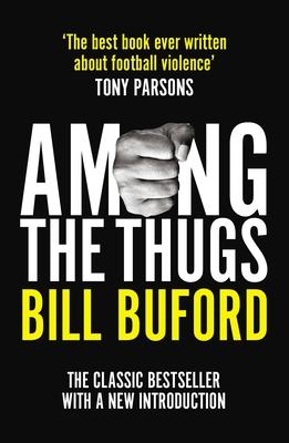 Among The Thugs - Buford, Bill