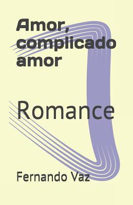Amor, complicado amor: Romance - Vaz, Fernando