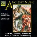 Amore, Venere, Tersicore: Music of XVIth and XVIIth Century - Collegium Flauto Dolce; Jiri Kotouc (conductor)