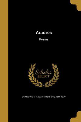 Amores - Lawrence, D H (David Herbert) 1885-19 (Creator)