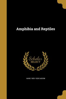 Amphibia and Reptiles - Gadow, Hans 1855-1928
